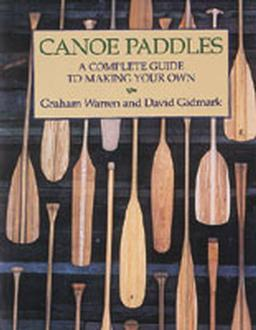 Canoe Paddles : A Complete Guide To Making Your Own