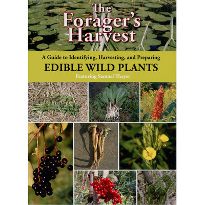 The Forager's Harvest- A Guide To Identifying, Harvesting, And Preparing Wild Plants