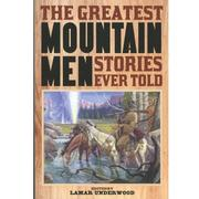 The Greatest Mountain Man Stories Ever Told