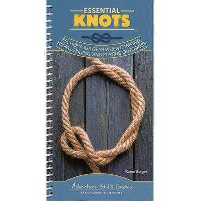 Essential Knots : Secure You Gear When Camping, Hiking, Fishing, And Playing Outdoors