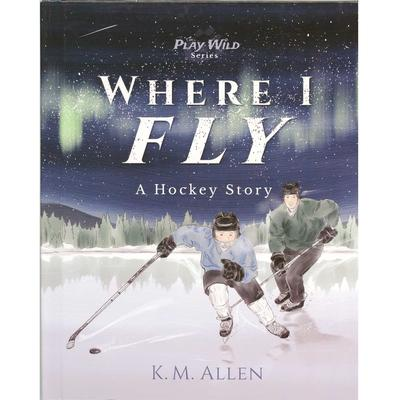 Where I Fly : A Hockey Story