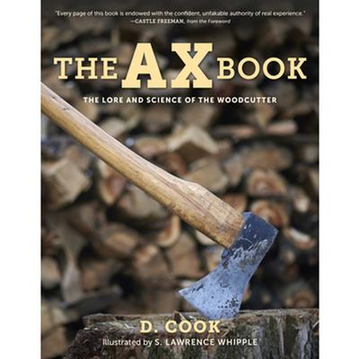 The Ax Book : The Lore And Science Of The Woodcutter