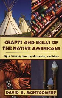 Crafts And Skills Of The Native Americans : Tipis, Canoes, Jewelry, Mocassins + More