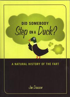 Did Somebody Step On A Duck : A Natural History Of The Fart