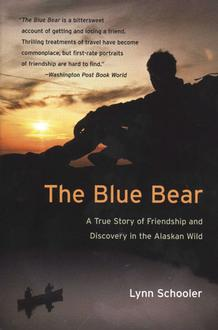 The Blue Bear : A Story Of True Friendship And Discovery In The Alaskan Wild