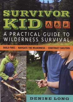 Survivor Kid : A Practical Guide To Wilderness Survival
