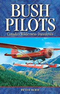 Bush Pilots : Daredevils Of The Wilderness