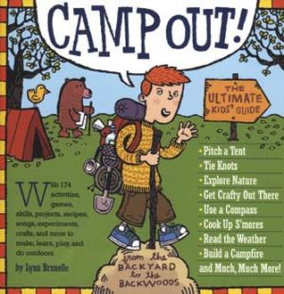 Camp Out! The Ultimate Kids ' Guide