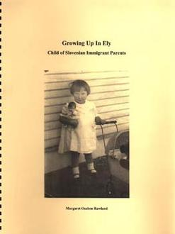 Growing Up In Ely : Child Of Slovenian Immigrant Parents